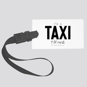 It's a Taxi Thing Large Luggage Tag