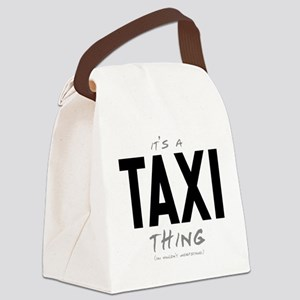 It's a Taxi Thing Canvas Lunch Bag