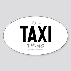 It's a Taxi Thing Oval Sticker