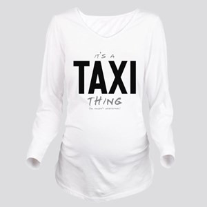 It's a Taxi Thing Long Sleeve Maternity T-Shirt
