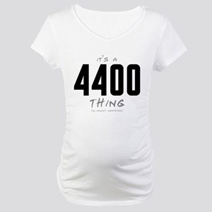 It's a 4400 Thing Maternity T-Shirt