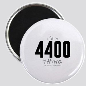 It's a 4400 Thing Magnet