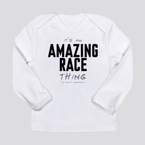 It's a Amazing Race Thing Long Sleeve Infant T-Shi