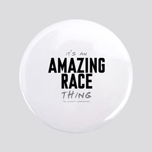 """It's a Amazing Race Thing 3.5"""" Button"""