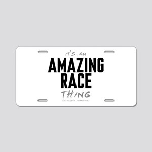 It's a Amazing Race Thing Aluminum License Plate