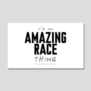 It's a Amazing Race Thing Car Magnet 20 x 12