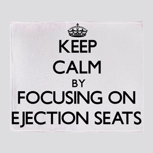 Keep Calm by focusing on Ejection Se Throw Blanket