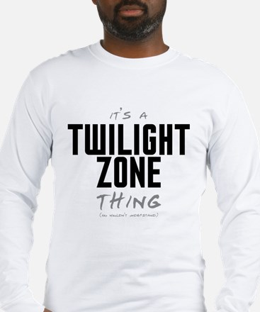 It's a Twilight Zone Thing Long Sleeve T-Shirt