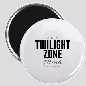 It's a Twilight Zone Thing Magnet
