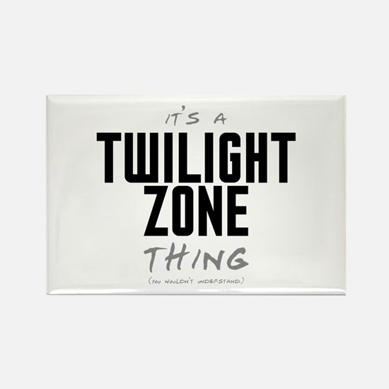 It's a Twilight Zone Thing Rectangle Magnet