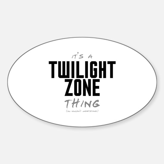 It's a Twilight Zone Thing Oval Decal