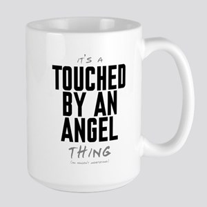 It's a Touched by an Angel Thing Large Mug