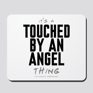 It's a Touched by an Angel Thing Mousepad