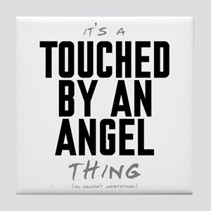 It's a Touched by an Angel Thing Tile Coaster