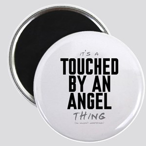 It's a Touched by an Angel Thing Magnet