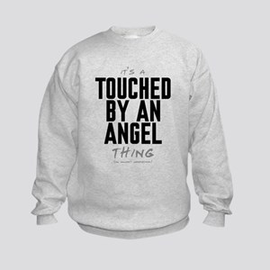 It's a Touched by an Angel Thing Kids Sweatshirt