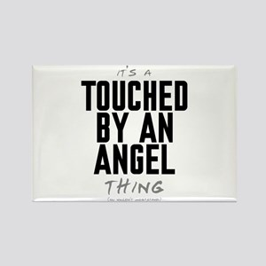 It's a Touched by an Angel Thing Rectangle Magnet