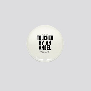 It's a Touched by an Angel Thing Mini Button