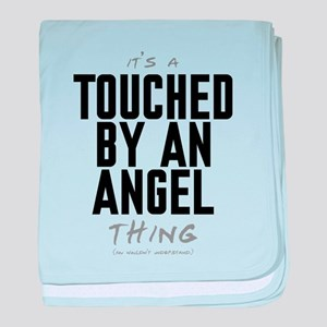 It's a Touched by an Angel Thing Infant Blanket