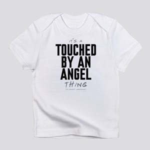 It's a Touched by an Angel Thing Infant T-Shirt