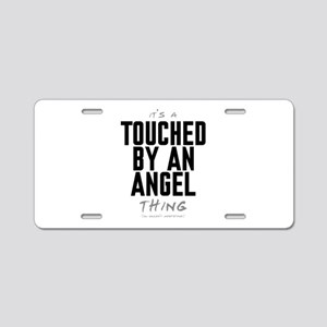 It's a Touched by an Angel Thing Aluminum License