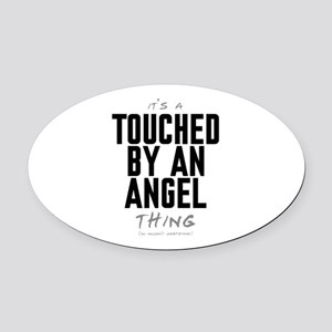 It's a Touched by an Angel Thing Oval Car Magnet