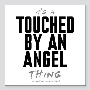 It's a Touched by an Angel Thing Square Car Magnet
