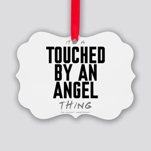 It's a Touched by an Angel Thing Picture Ornament