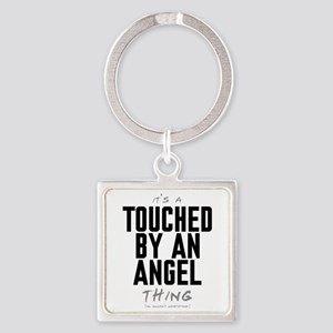 It's a Touched by an Angel Thing Square Keychain