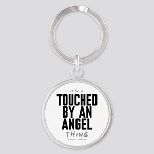 It's a Touched by an Angel Thing Round Keychain