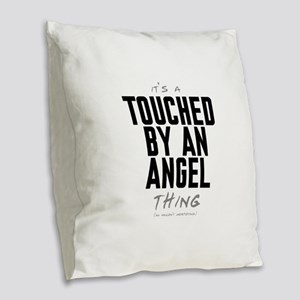 It's a Touched by an Angel Thing Burlap Throw Pill