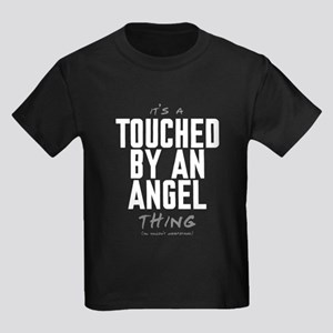 It's a Touched by an Angel Thing Kids Dark T-Shirt