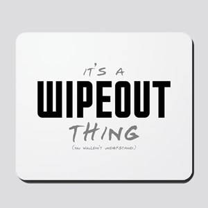 It's a Wipeout Thing Mousepad