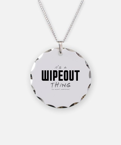It's a Wipeout Thing Necklace