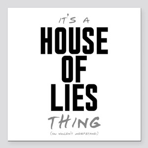 """It's a House of Lies Thing Square Car Magnet 3"""" x"""