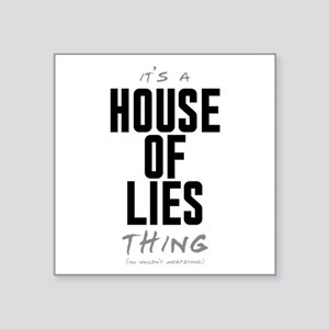 """It's a House of Lies Thing Square Sticker 3"""" x 3"""""""