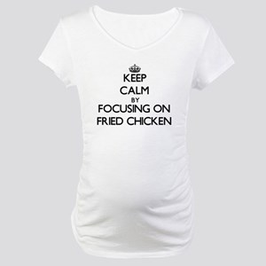Keep Calm by focusing on Fried C Maternity T-Shirt