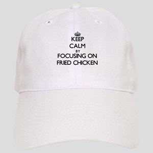Keep Calm by focusing on Fried Chicken Cap