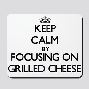 Keep Calm by focusing on Grilled Cheese Mousepad