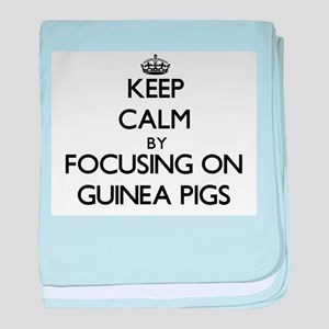 Keep Calm by focusing on Guinea Pigs baby blanket
