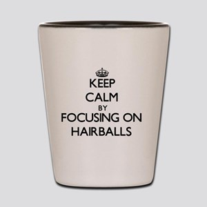 Keep Calm by focusing on Hairballs Shot Glass