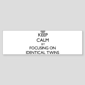 Keep Calm by focusing on Identical Bumper Sticker