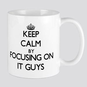 Keep Calm by focusing on It Guys Mugs