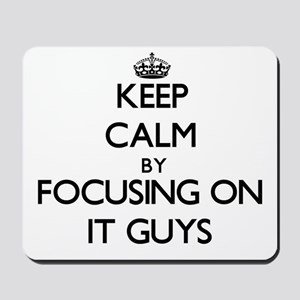 Keep Calm by focusing on It Guys Mousepad