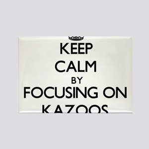 Keep Calm by focusing on Kazoos Magnets