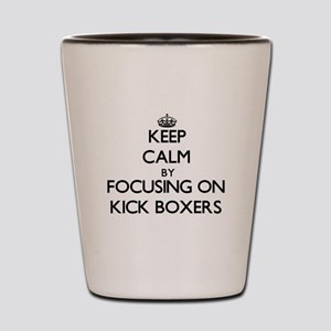Keep Calm by focusing on Kick Boxers Shot Glass