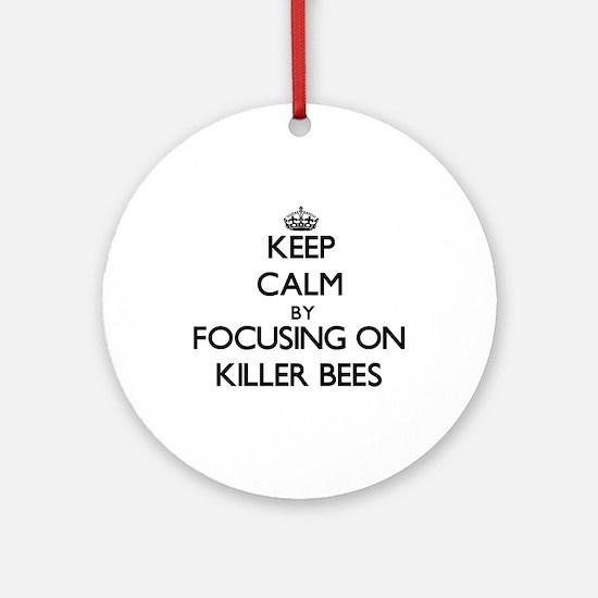 Keep Calm by focusing on Killer B Ornament (Round)