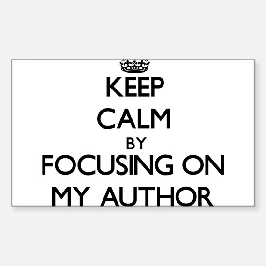 Keep Calm by focusing on My Author Decal