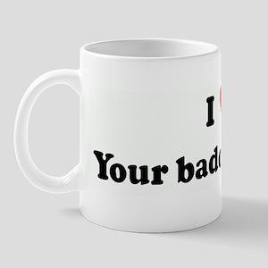 I Love Your badonkadonk Mug