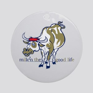 Cow Milking the Good Life Ornament (Round)